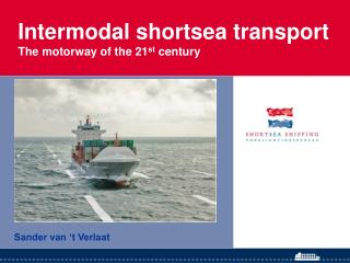 Intermodal shortsea transport The motorway of the 21 st  century
