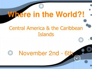 Where in the World?! Central America & the Caribbean Islands