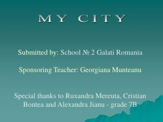 Submitted by:  School  №  2 Galati Romania Sponsoring Teacher: Georgiana Munteanu