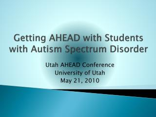 Getting AHEAD with Students   with Autism Spectrum Disorder