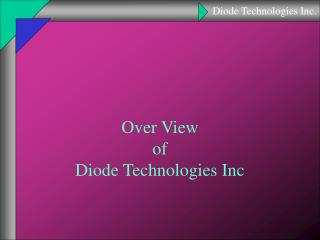 Over View  of  Diode Technologies Inc