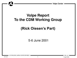 Volpe Report To the CDM Working Group (Rick Oiesen's Part)