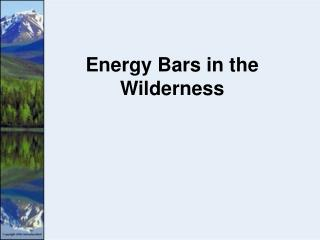 Energy Bars in the Wilderness