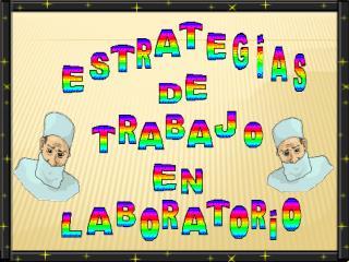ESTRATEGIAS DE TRABAJO EN LABORATORIO