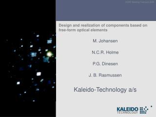 M. Johansen N.C.R. Holme P.G. Dinesen J. B. Rasmussen Kaleido-Technology a/s