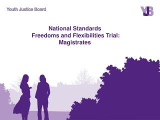 National Standards  Freedoms and Flexibilities Trial:  Magistrates
