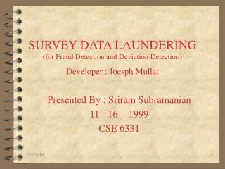 SURVEY DATA LAUNDERING (for Fraud Detection and Deviation Detection) Developer : Joesph Mullat