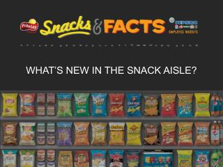 WHAT'S NEW IN THE SNACK AISLE?