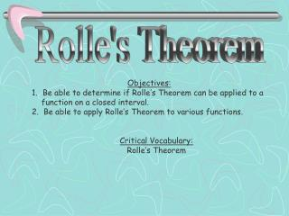 Objectives: Be able to determine if Rolle�s Theorem can be applied to a
