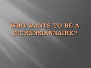 Who wants  to  be  a  dickensiannaire ?