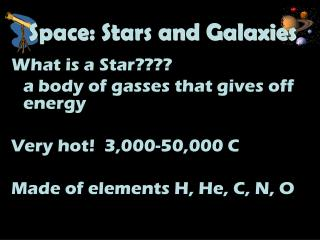 What is a Star???? a body of gasses that gives off energy Very hot!  3,000-50,000 C