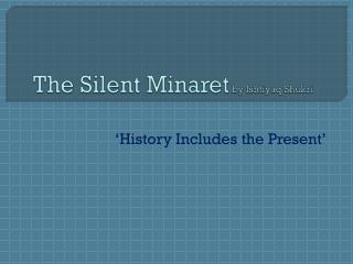 The Silent Minaret  by  Ishtiyaq Shukri