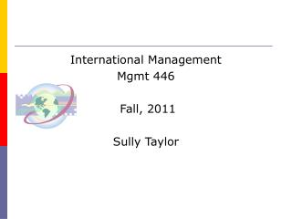 International Management Mgmt 446  Fall, 2011 Sully Taylor