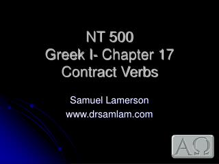 NT 500 Greek I- Chapter 17 Contract Verbs