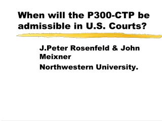 When will the P300-CTP be admissible in U.S. Courts?