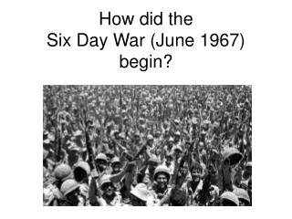 How did the  Six Day War (June 1967) begin?