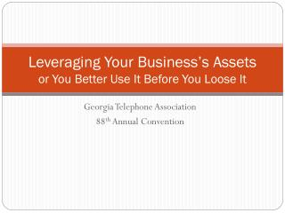 Leveraging Your Business's Assets or You Better Use It Before You Loose It