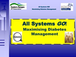 All Systems  GO ! Maximising Diabetes  Management