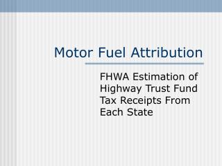 Motor Fuel Attribution