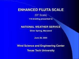 ENHANCED FUJITA SCALE EF Scale 11A briefing presented to  NATIONAL WEATHER SERVICE Silver Spring, Maryland  June 28, 200