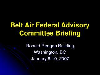 Belt Air Federal Advisory Committee Briefing
