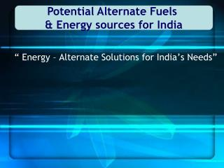 """ Energy – Alternate Solutions for India's Needs"""
