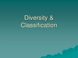 Diversity & Classification