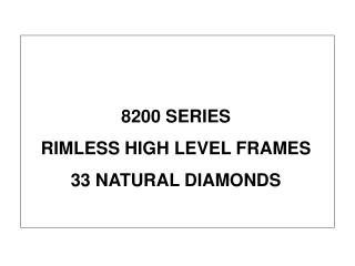 8200 SERIES RIMLESS HIGH LEVEL FRAMES 33 NATURAL DIAMONDS