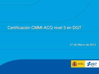 Certificación CMMI-ACQ nivel 3 en DGT