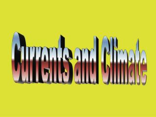 Currents and Climate