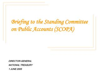 Briefing to the Standing Committee on Public Accounts (SCOPA)