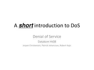 Denial of Service Datakom Ht08 Jesper Christensen, Patrick Johansson, Robert Kajic