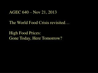 AGEC 640 – Nov 21, 2013 The World Food Crisis revisited…