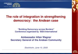 The role of integration in strengthening democracy:  the Andean case