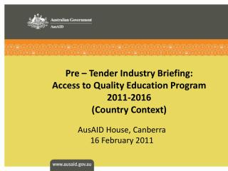Pre – Tender Industry Briefing: Access to Quality Education Program 2011-2016 (Country Context)