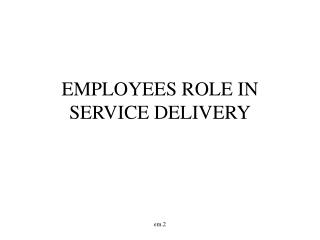 EMPLOYEES ROLE IN SERVICE DELIVERY