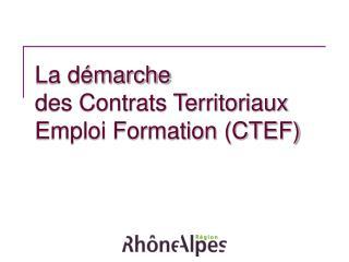 La démarche des Contrats Territoriaux Emploi Formation (CTEF)