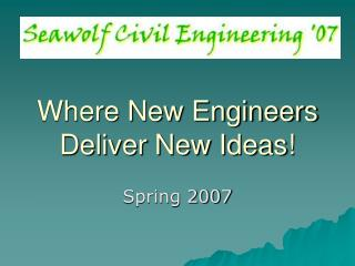 Where New Engineers Deliver New Ideas!