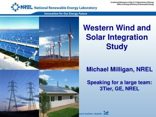 Michael Milligan, NREL Speaking for a large team: 3Tier, GE, NREL