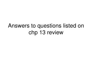 Answers to questions listed on chp 13 review