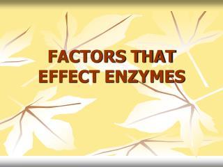FACTORS THAT EFFECT ENZYMES