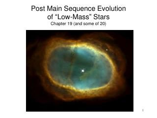 Post  Main  S equence Evolution of �Low-Mass� Stars Chapter  19 (and some of 20)