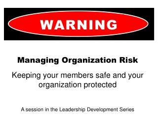 Managing Organization Risk Keeping your members safe and your  organization protected