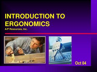 INTRODUCTION TO  ERGONOMICS A/P Resources, Inc.