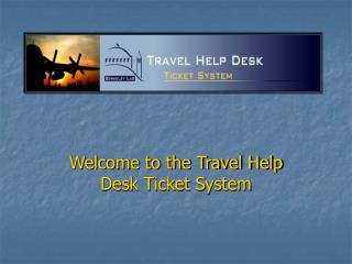 Welcome to the Travel Help Desk Ticket System
