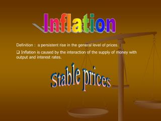 Definition :  a persistent rise in the general level of prices.