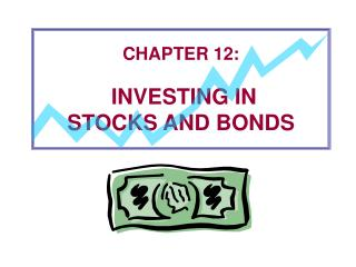 CHAPTER 12:  INVESTING IN  STOCKS AND BONDS
