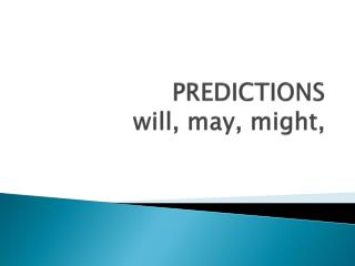 PREDICTIONS  will ,  may ,  might ,