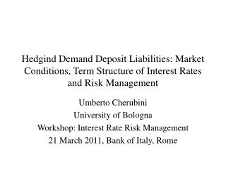 Umberto Cherubini University of Bologna Workshop: Interest Rate Risk Management
