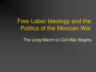 Free Labor Ideology and the Politics of the Mexican War